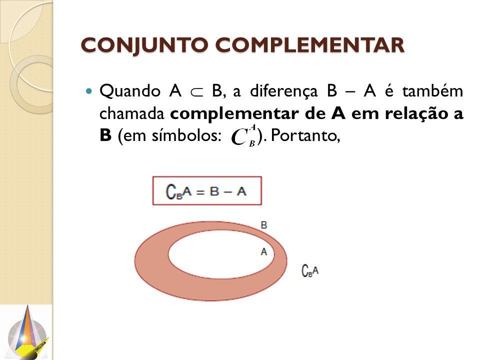 CONJUNTO COMPLEMENTAR Quando A  B, a diferença B – A é também chamada complementar de A em relação a B (em símbolos: ). Portanto,