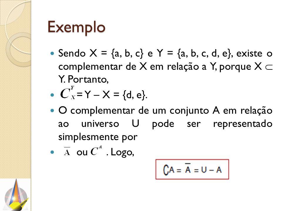 Exemplo Sendo X = {a, b, c} e Y = {a, b, c, d, e}, existe o complementar de X em relação a Y, porque X  Y. Portanto, = Y – X = {d, e}. O complementar