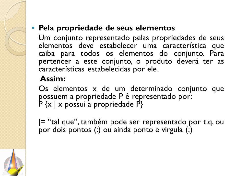 Pela propriedade de seus elementos Um conjunto representado pelas propriedades de seus elementos deve estabelecer uma característica que caiba para todos os elementos do conjunto.