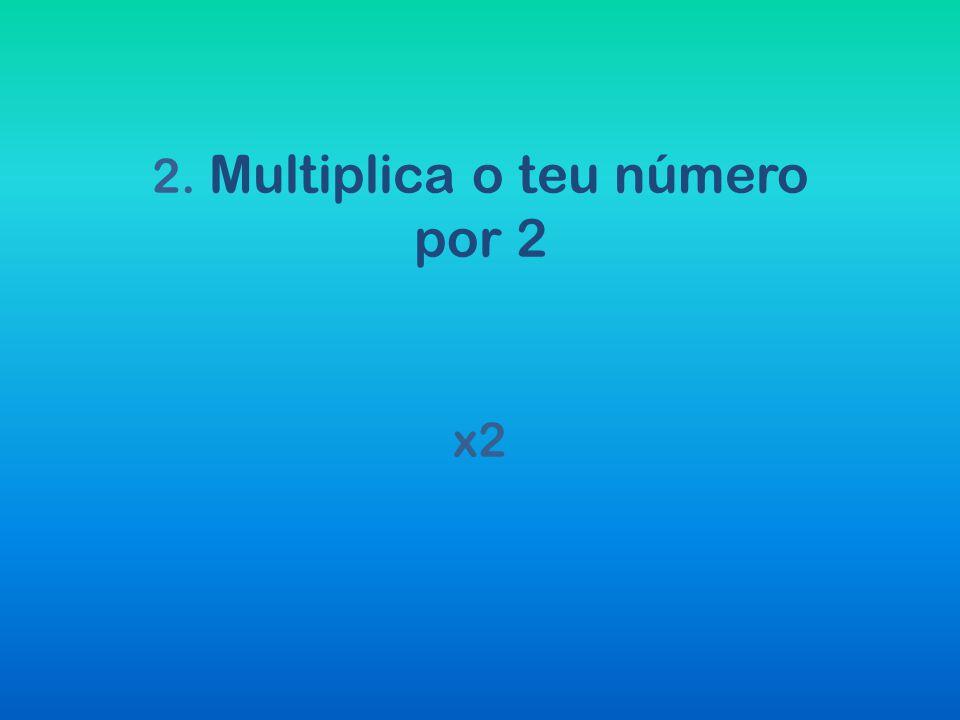 2. Multiplica o teu número por 2 x2