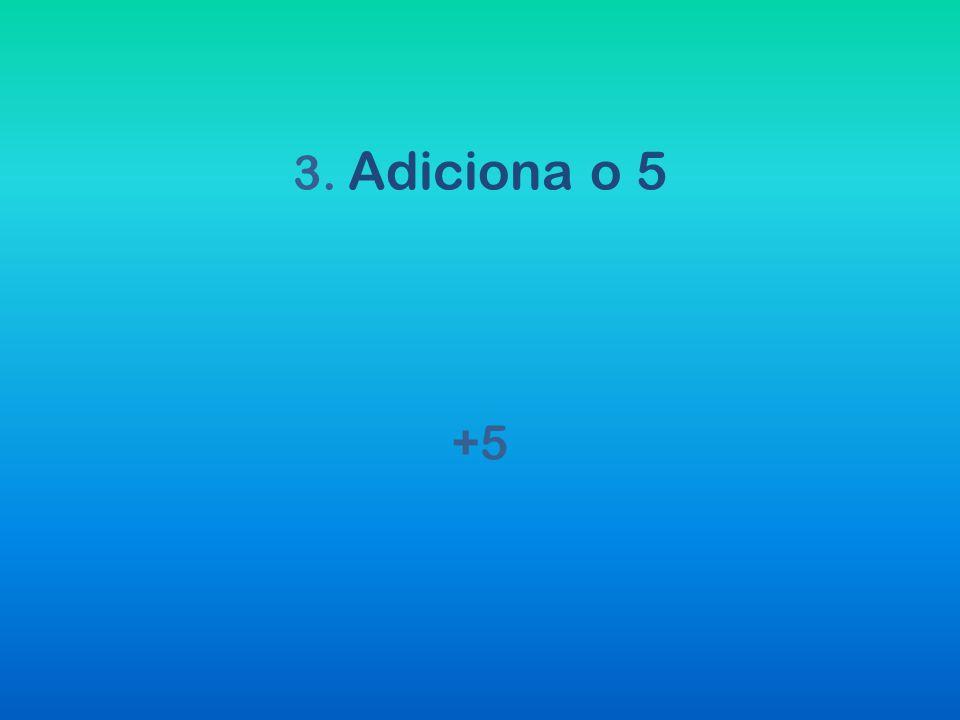 3. Adiciona o 5 +5
