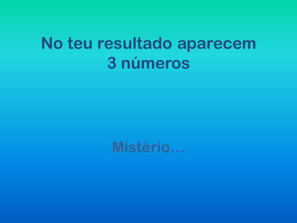 No teu resultado aparecem 3 números Mistério…