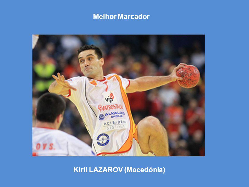 Kiril LAZAROV (Macedónia) Melhor Marcador