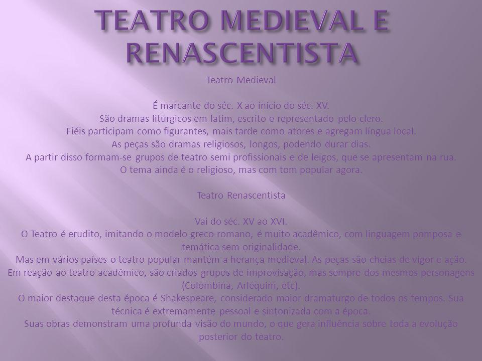 TEATRO MEDIEVAL E RENASCENTISTA Teatro Medieval É marcante do séc. X ao início do séc. XV. São dramas litúrgicos em latim, escrito e representado pelo
