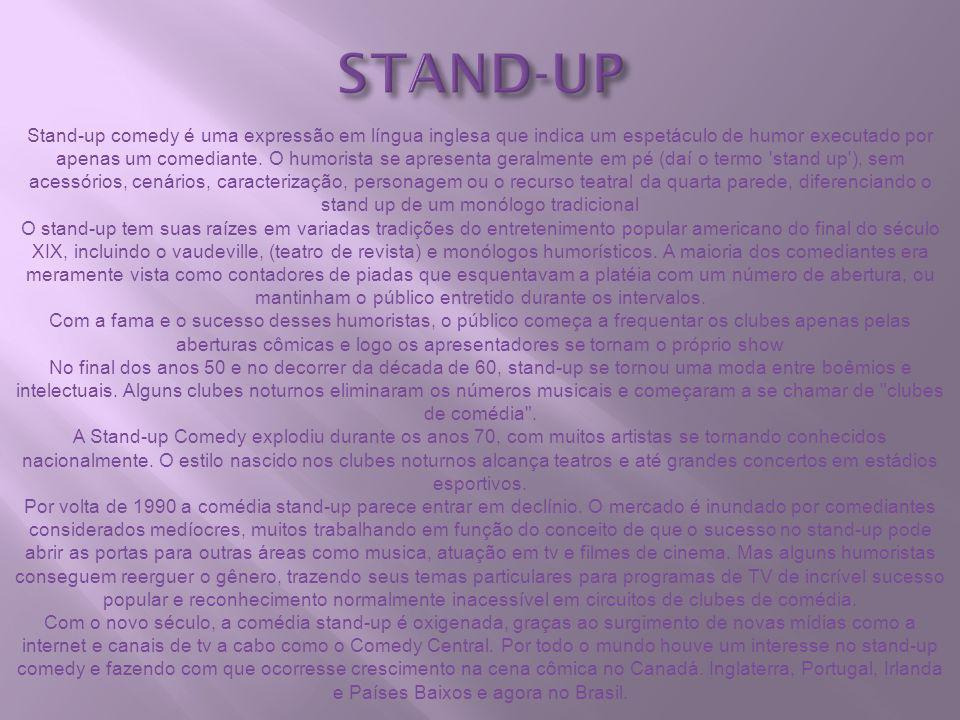 STAND-UP Stand-up comedy é uma expressão em língua inglesa que indica um espetáculo de humor executado por apenas um comediante. O humorista se aprese