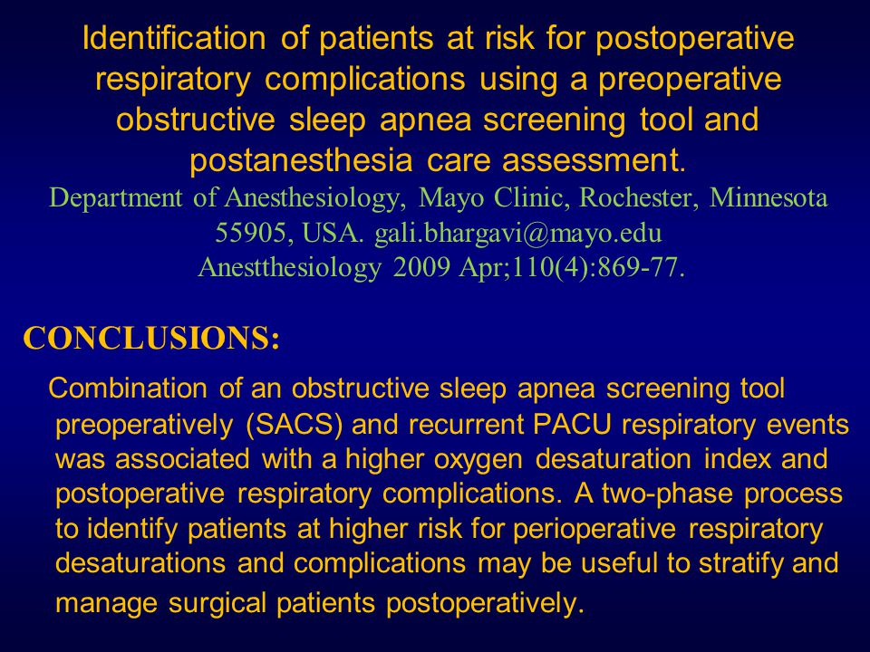 Identification of patients at risk for postoperative respiratory complications using a preoperative obstructive sleep apnea screening tool and postanesthesia care assessment.