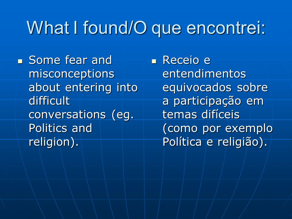 What I found/O que encontrei: Some fear and misconceptions about entering into difficult conversations (eg. Politics and religion). Some fear and misc