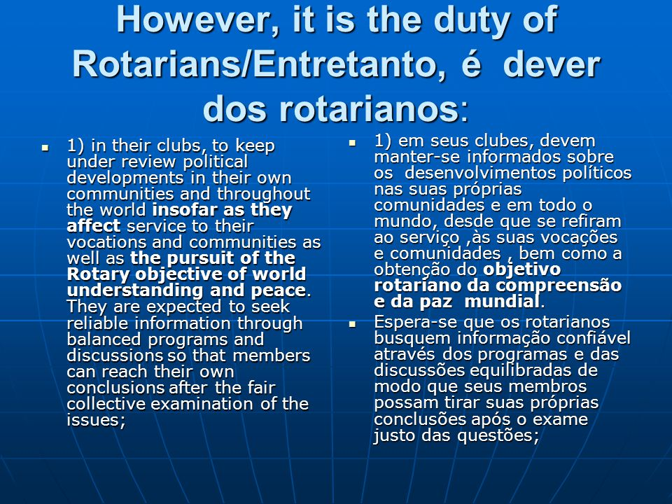 However, it is the duty of Rotarians/Entretanto, é dever dos rotarianos: 1) in their clubs, to keep under review political developments in their own c