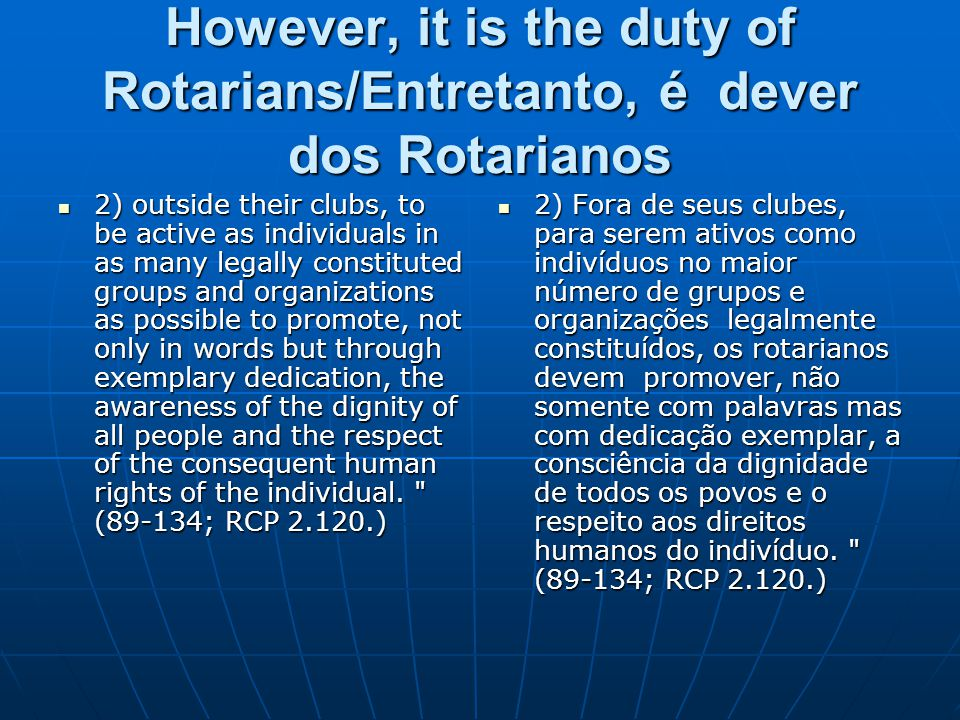 However, it is the duty of Rotarians/Entretanto, é dever dos Rotarianos 2) outside their clubs, to be active as individuals in as many legally constit