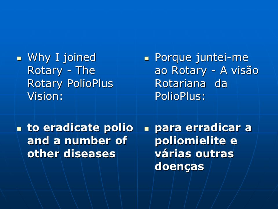 Why I joined Rotary - The Rotary PolioPlus Vision: Why I joined Rotary - The Rotary PolioPlus Vision: to eradicate polio and a number of other disease