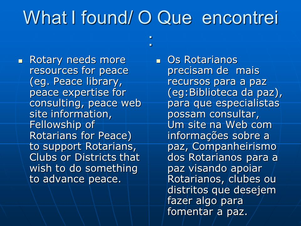 What I found/ O Que encontrei : Rotary needs more resources for peace (eg. Peace library, peace expertise for consulting, peace web site information,