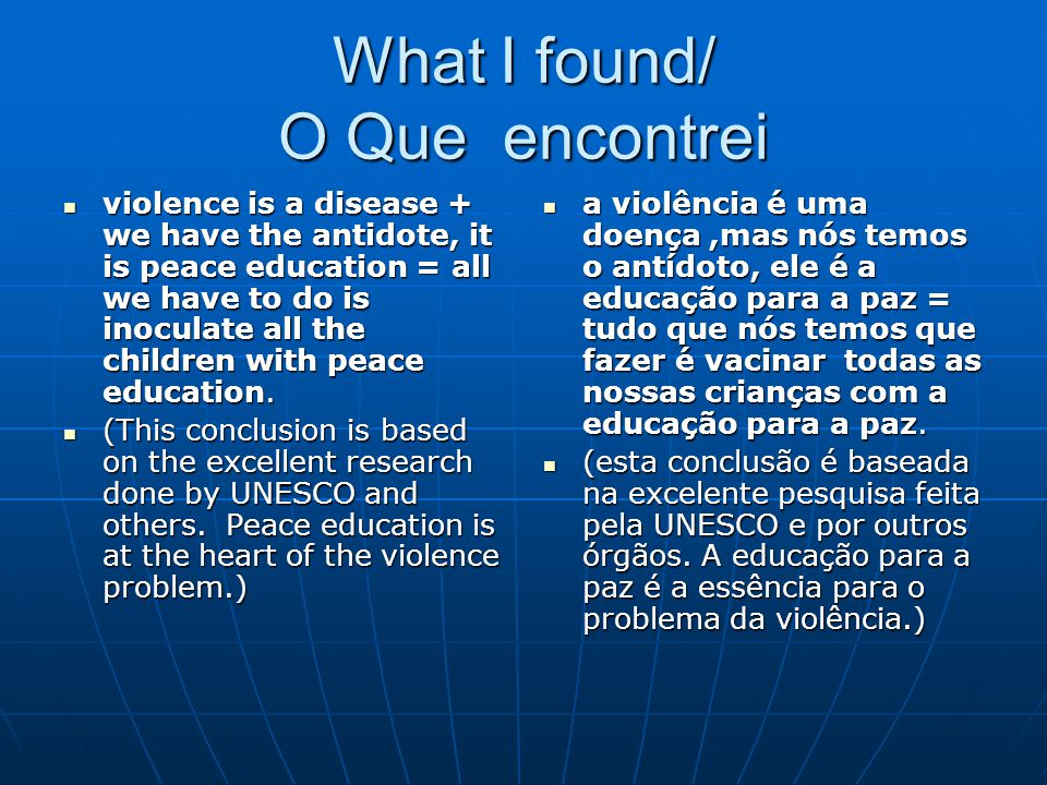 What I found/ O Que encontrei violence is a disease + we have the antidote, it is peace education = all we have to do is inoculate all the children wi
