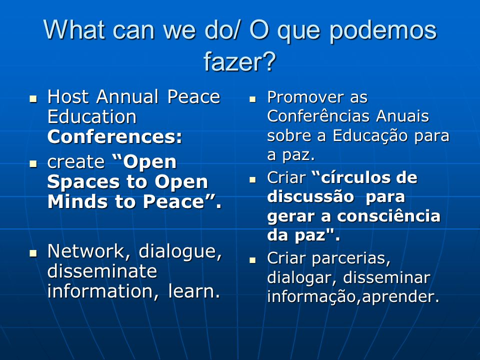 "What can we do/ O que podemos fazer? Host Annual Peace Education Conferences: Host Annual Peace Education Conferences: create ""Open Spaces to Open Min"