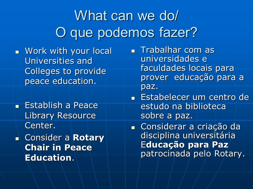 What can we do/ O que podemos fazer? Work with your local Universities and Colleges to provide peace education. Work with your local Universities and