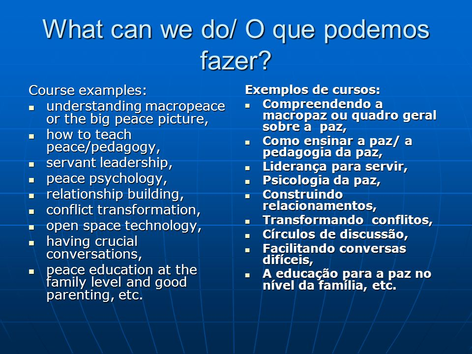What can we do/ O que podemos fazer? Course examples: understanding macropeace or the big peace picture, understanding macropeace or the big peace pic