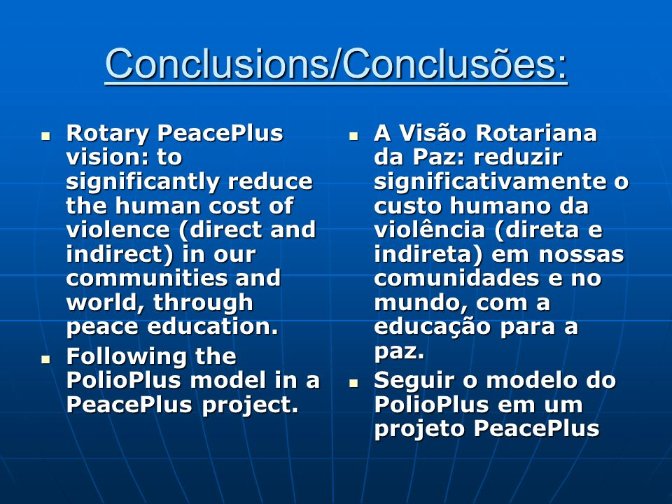 Conclusions/Conclusões: Rotary PeacePlus vision: to significantly reduce the human cost of violence (direct and indirect) in our communities and world