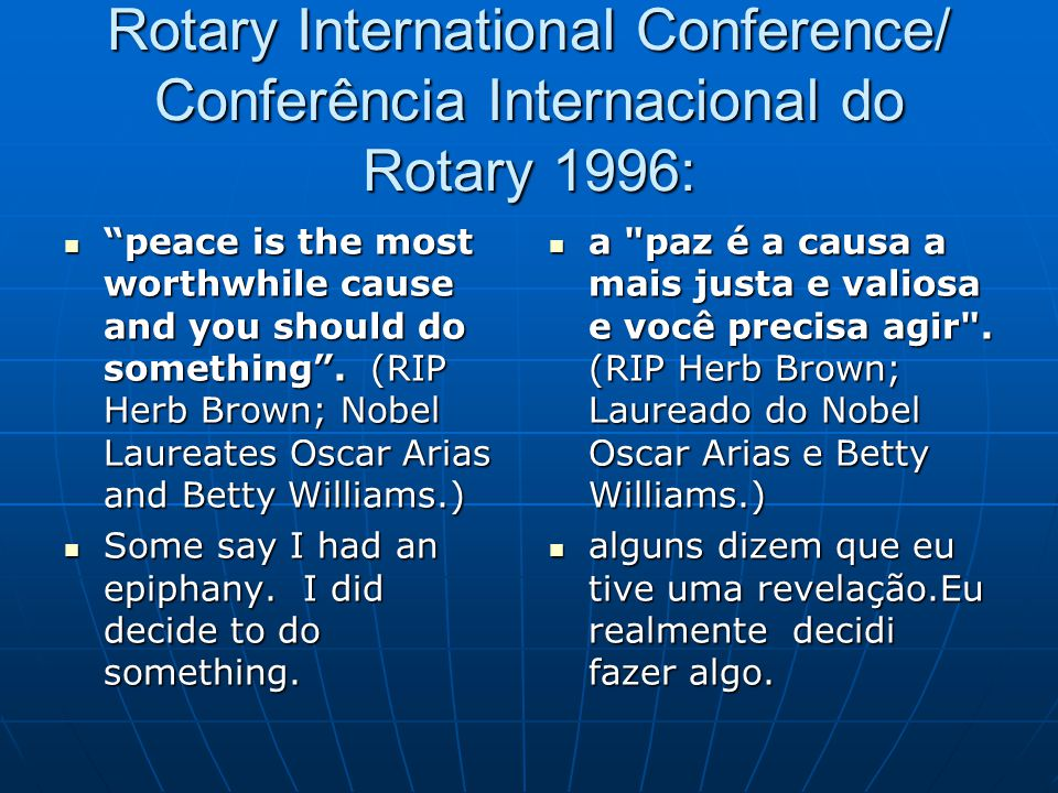 "Rotary International Conference/ Conferência Internacional do Rotary 1996: ""peace is the most worthwhile cause and you should do something"". (RIP Herb"