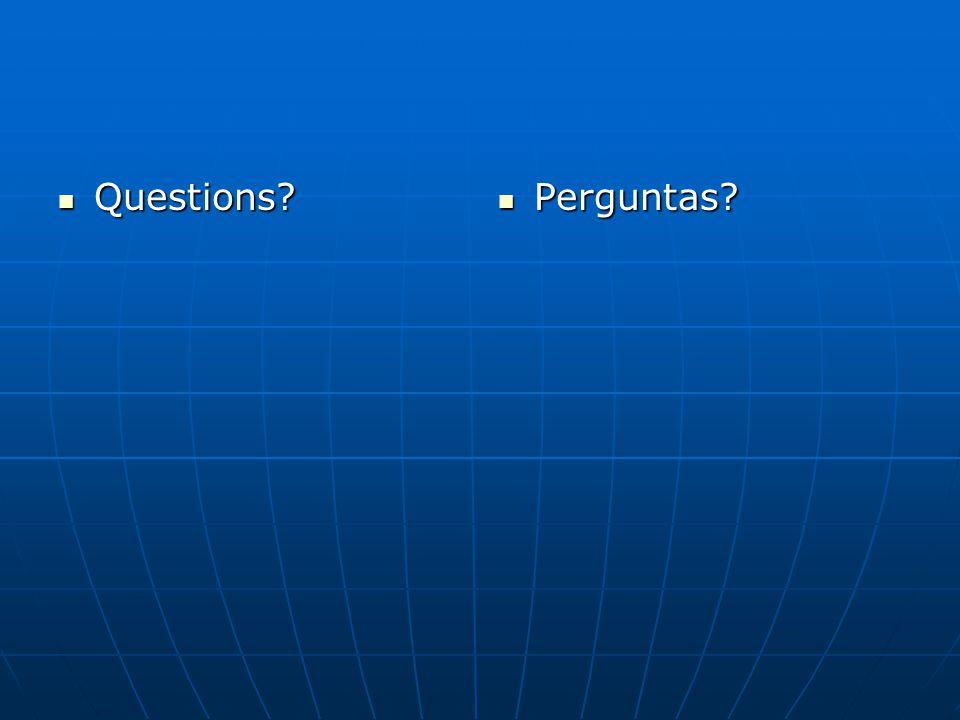 Questions? Questions? Perguntas? Perguntas?