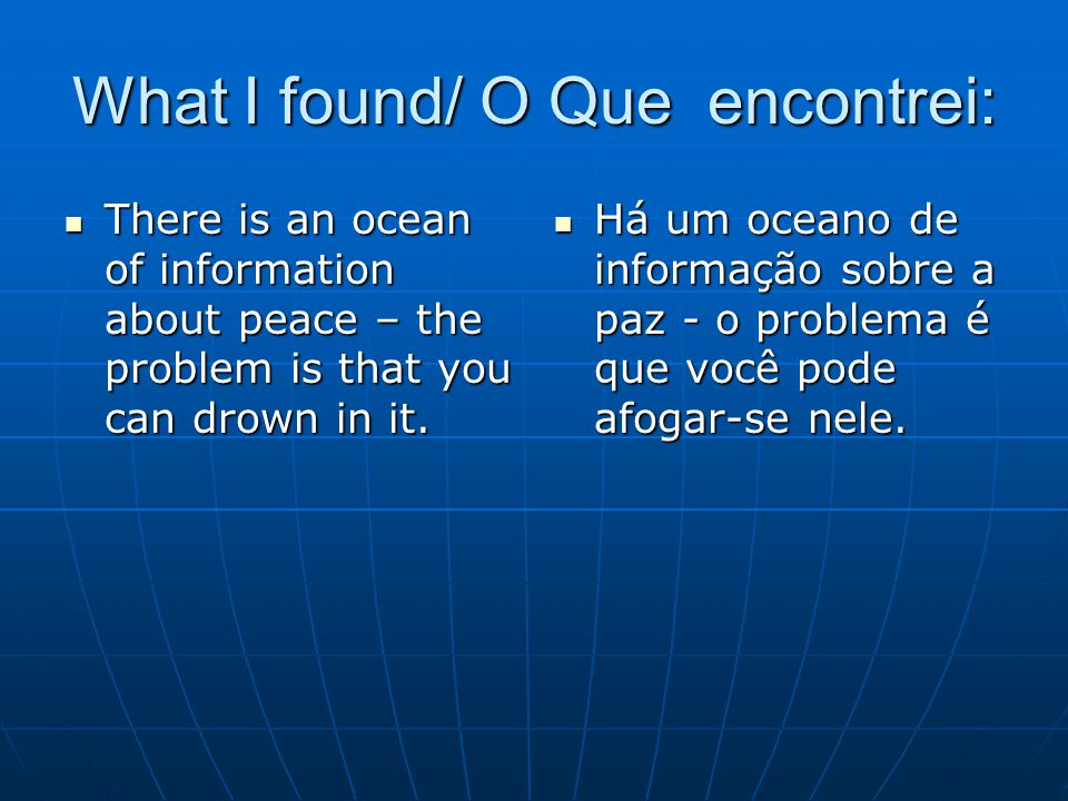 What I found/ O Que encontrei: There is an ocean of information about peace – the problem is that you can drown in it. There is an ocean of informatio