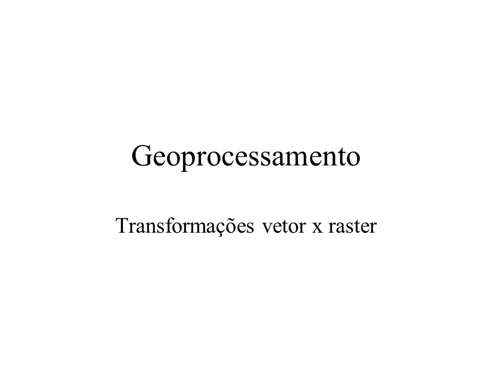 Polígono x vetor Transforme para vetor (polígono) Transforme de volta para raster Verifique diferenças Arquivo raster Towns
