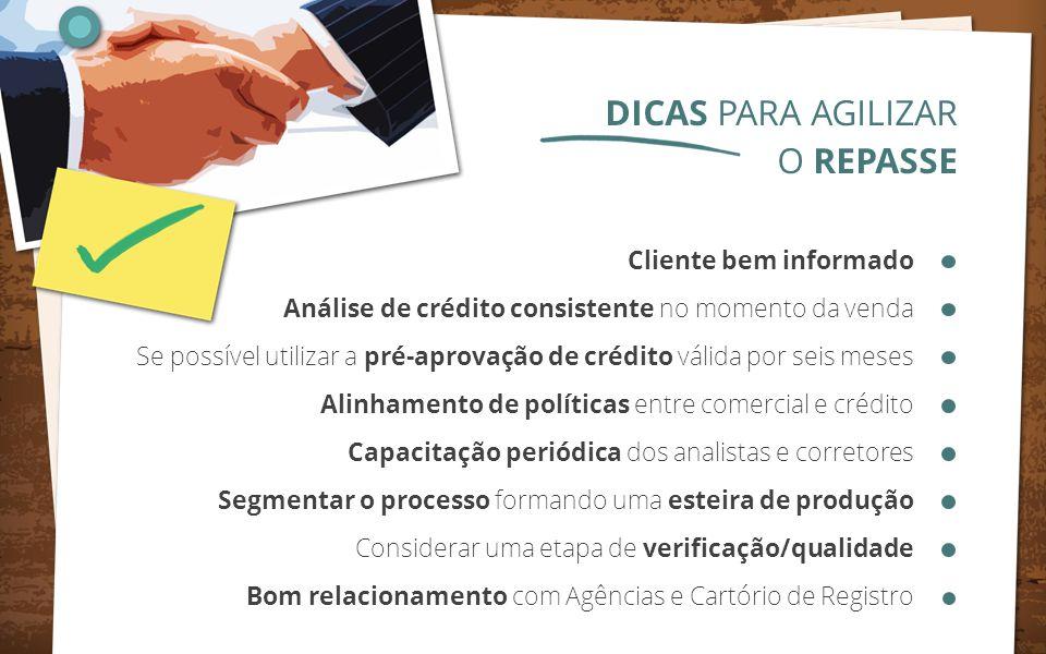 Cliente bem informado Análise de crédito consistente no momento da venda Se possível utilizar a pré-aprovação de crédito válida por seis meses Alinham