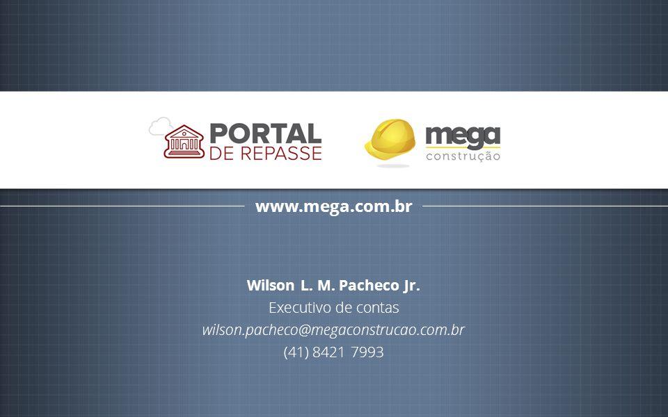 www.mega.com.br Wilson L. M. Pacheco Jr. Executivo de contas wilson.pacheco@megaconstrucao.com.br (41) 8421 7993