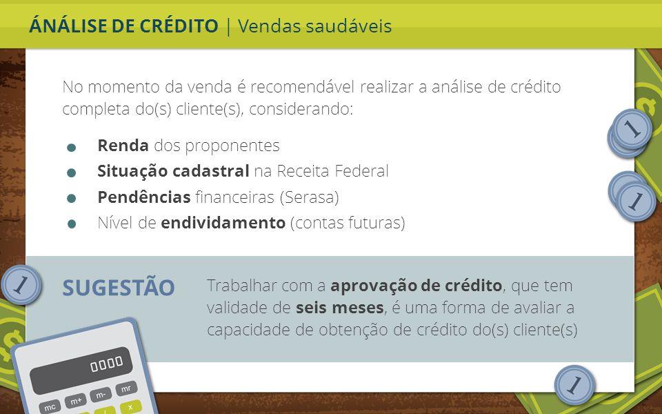 ÁNÁLISE DE CRÉDITO | Vendas saudáveis No momento da venda é recomendável realizar a análise de crédito completa do(s) cliente(s), considerando: Trabal