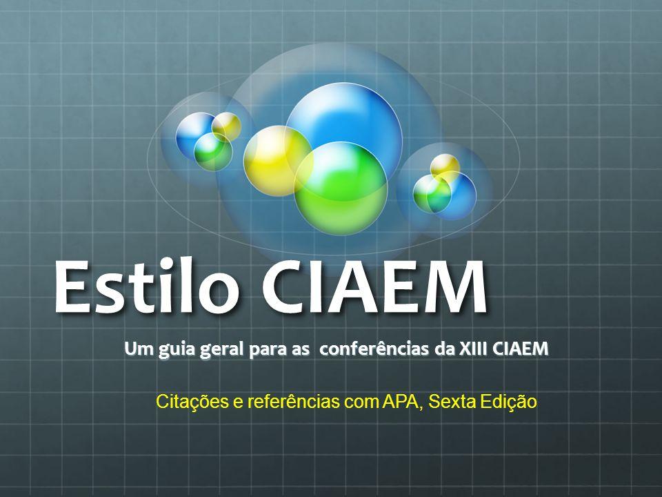 Estilo CIAEM Um guia geral para as conferências da XIII CIAEM Citações e referências com APA, Sexta Edição