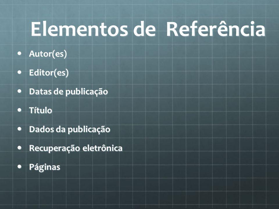 Elementos de Referência Autor(es) Autor(es) Editor(es) Editor(es) Datas de publicação Datas de publicação Título Título Dados da publicação Dados da publicação Recuperação eletrônica Recuperação eletrônica Páginas Páginas