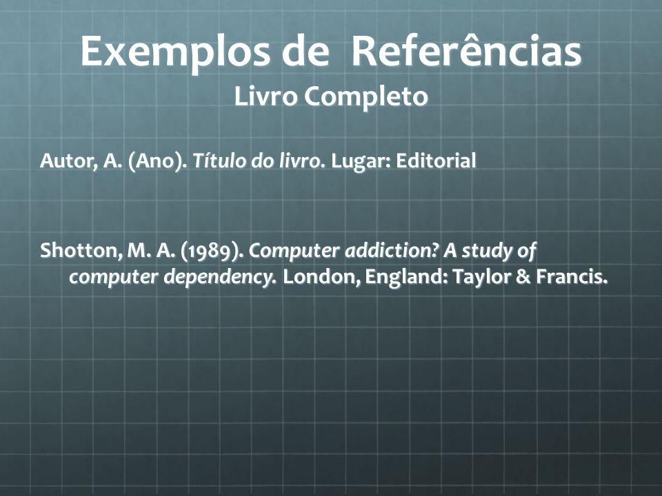Exemplos de Referências Livro Completo Autor, A. (Ano).