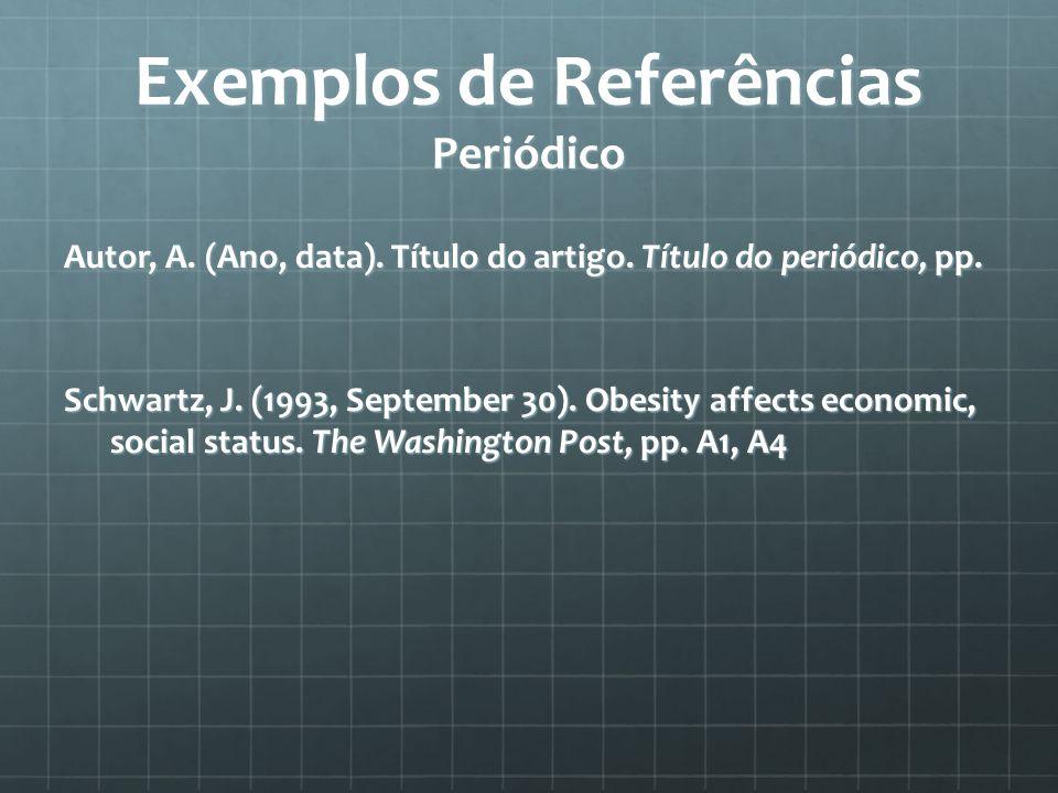 Exemplos de Referências Periódico Autor, A. (Ano, data).