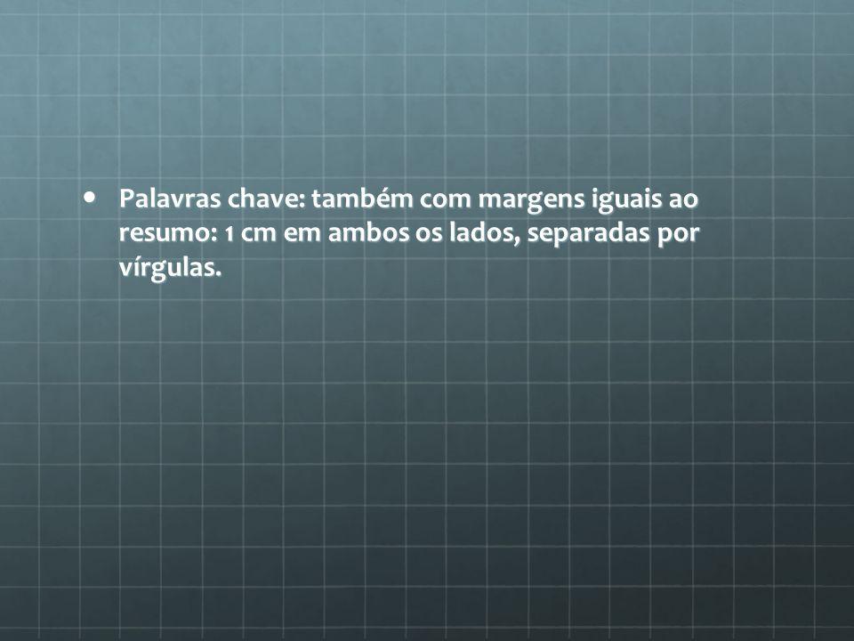 Palavras chave: também com margens iguais ao resumo: 1 cm em ambos os lados, separadas por vírgulas.
