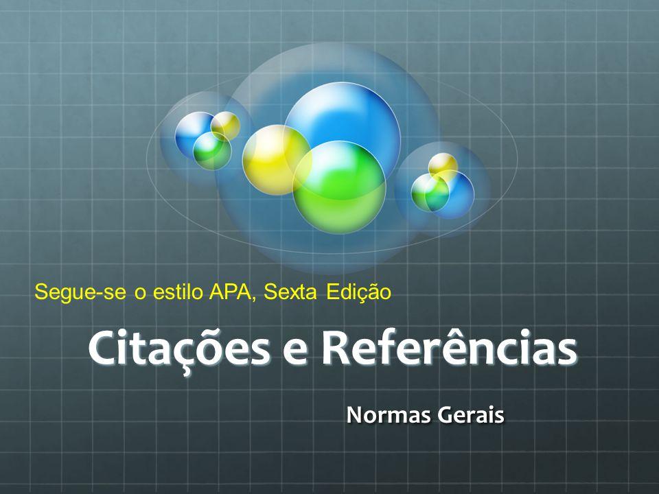 Citações e Referências Normas Gerais Segue-se o estilo APA, Sexta Edição