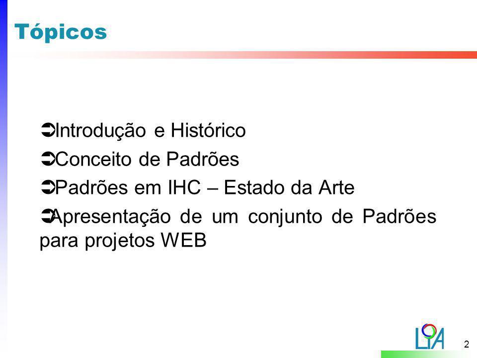 2 Tópicos  Introdução e Histórico  Conceito de Padrões  Padrões em IHC – Estado da Arte  Apresentação de um conjunto de Padrões para projetos WEB