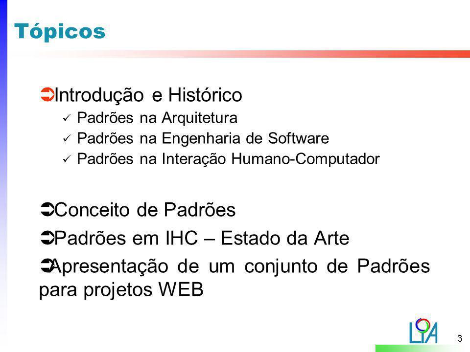 3 Tópicos  Introdução e Histórico Padrões na Arquitetura Padrões na Engenharia de Software Padrões na Interação Humano-Computador  Conceito de Padrõ