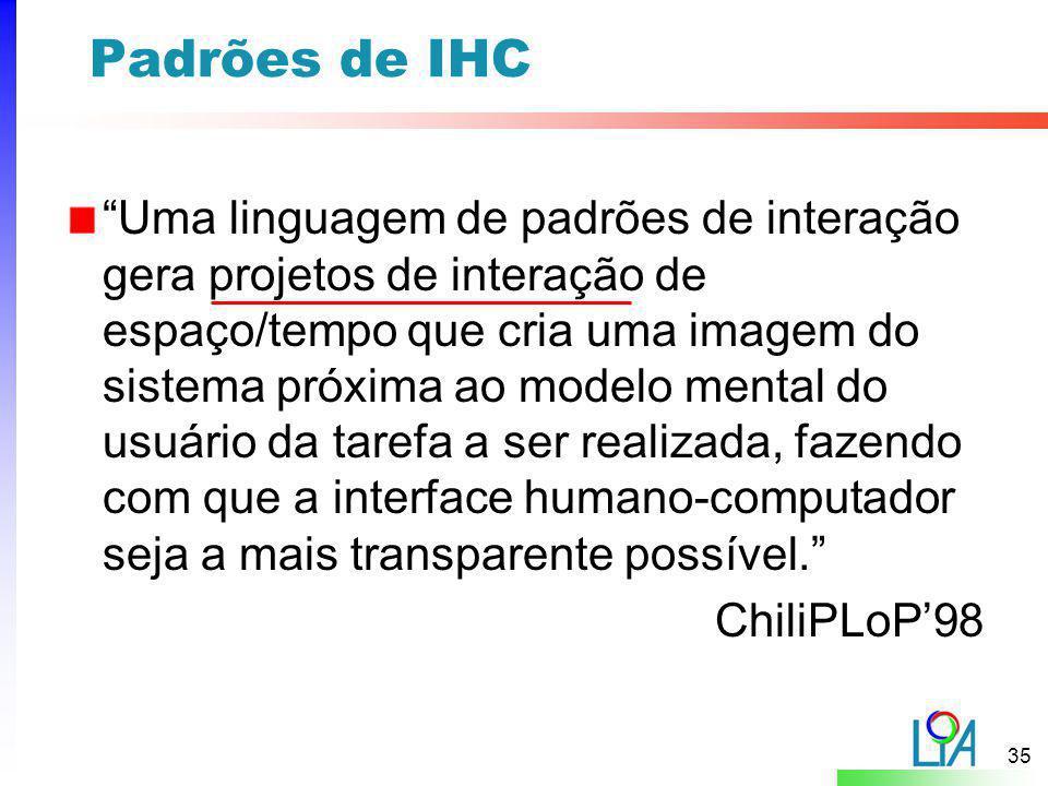 """35 Padrões de IHC """"Uma linguagem de padrões de interação gera projetos de interação de espaço/tempo que cria uma imagem do sistema próxima ao modelo m"""
