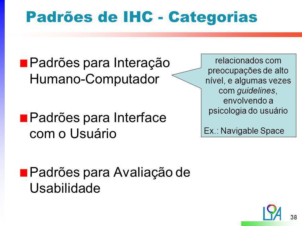 38 Padrões de IHC - Categorias Padrões para Interação Humano-Computador Padrões para Interface com o Usuário Padrões para Avaliação de Usabilidade rel