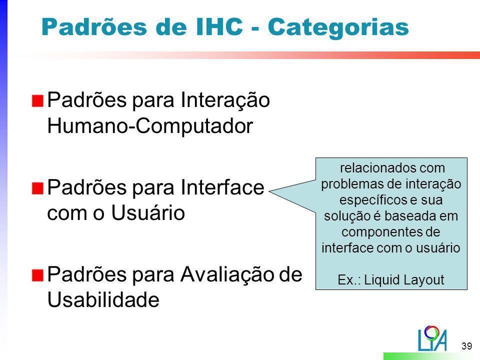 39 Padrões de IHC - Categorias Padrões para Interação Humano-Computador Padrões para Interface com o Usuário Padrões para Avaliação de Usabilidade rel