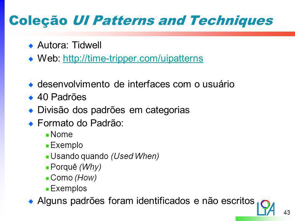 43 Coleção UI Patterns and Techniques Autora: Tidwell Web: http://time-tripper.com/uipatternshttp://time-tripper.com/uipatterns desenvolvimento de int