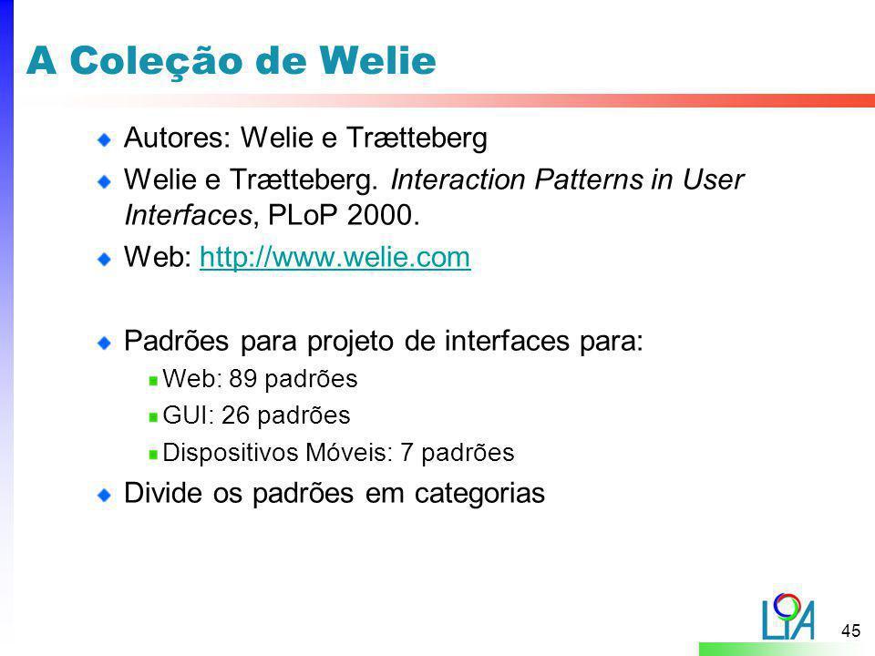 45 A Coleção de Welie Autores: Welie e Trætteberg Welie e Trætteberg. Interaction Patterns in User Interfaces, PLoP 2000. Web: http://www.welie.comhtt