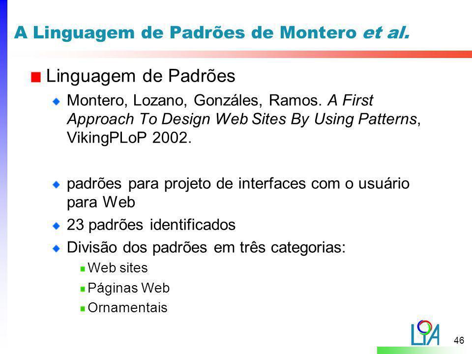46 A Linguagem de Padrões de Montero et al. Linguagem de Padrões Montero, Lozano, Gonzáles, Ramos. A First Approach To Design Web Sites By Using Patte