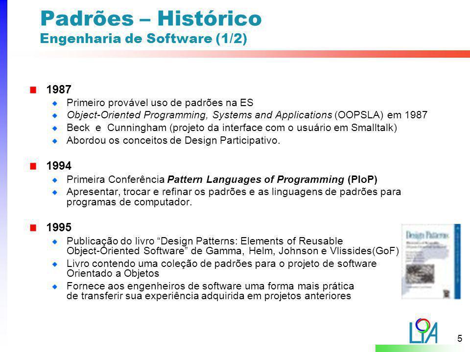 5 Padrões – Histórico Engenharia de Software (1/2) 1987 Primeiro provável uso de padrões na ES Object-Oriented Programming, Systems and Applications (