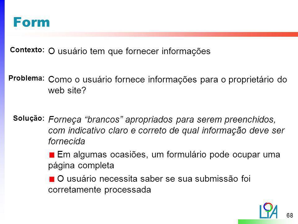 68 Form O usuário tem que fornecer informações Problema: Contexto: Solução: Como o usuário fornece informações para o proprietário do web site? Forneç