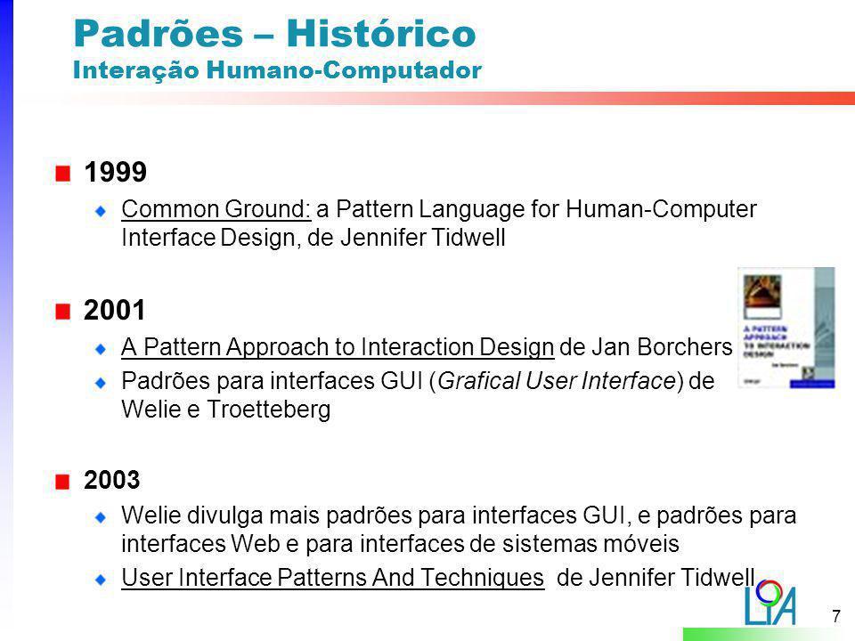 7 Padrões – Histórico Interação Humano-Computador 1999 Common Ground: a Pattern Language for Human-Computer Interface Design, de Jennifer Tidwell 2001