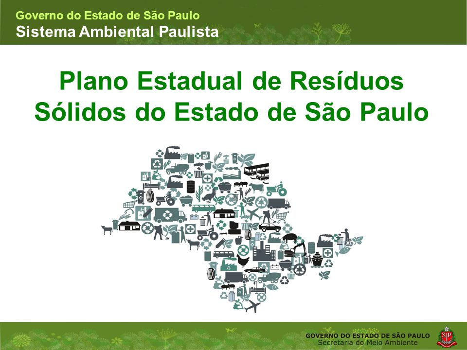Coordenadoria de Planejamento Ambiental Departamento de Informações Ambientais Centro de Integração e Gerenciamento de Informações Governo do Estado de São Paulo Sistema Ambiental Paulista Plano Estadual de Resíduos Sólidos do Estado de São Paulo