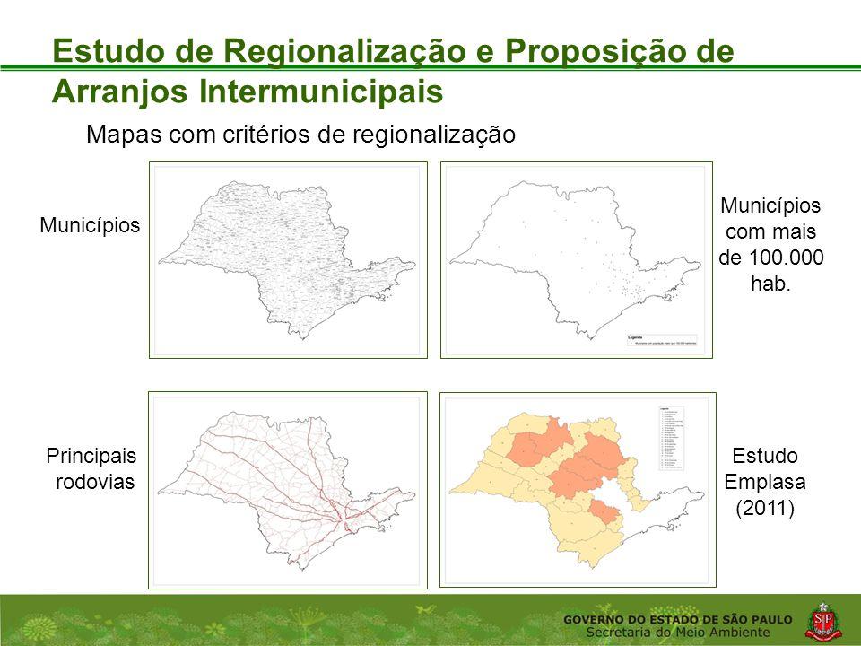 Coordenadoria de Planejamento Ambiental Departamento de Informações Ambientais Centro de Integração e Gerenciamento de Informações Estudo de Regionalização e Proposição de Arranjos Intermunicipais Mapas com critérios de regionalização Municípios Principais rodovias Municípios com mais de 100.000 hab.