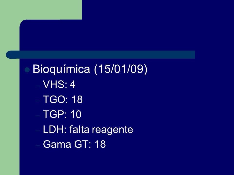 EXAMES COMPLEMENTARES Raio X tórax (14/01/09): normal Raio X tórax (14/01/09): normal Hemograma (15/01/09): Hemograma (15/01/09): HC5,07Leuc15000 HB12,1seg71 HT37,5bast02 VCM74,1linf20 HCM24,0mono03 CHCM32,4eos04 plaq306000