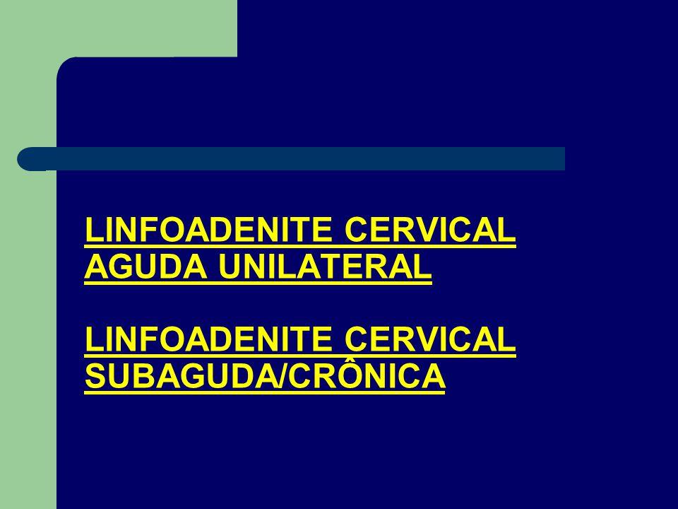 LINFOADENITE CERVICAL AGUDA BILATERAL Resposta localizada mais comum à faringite aguda.