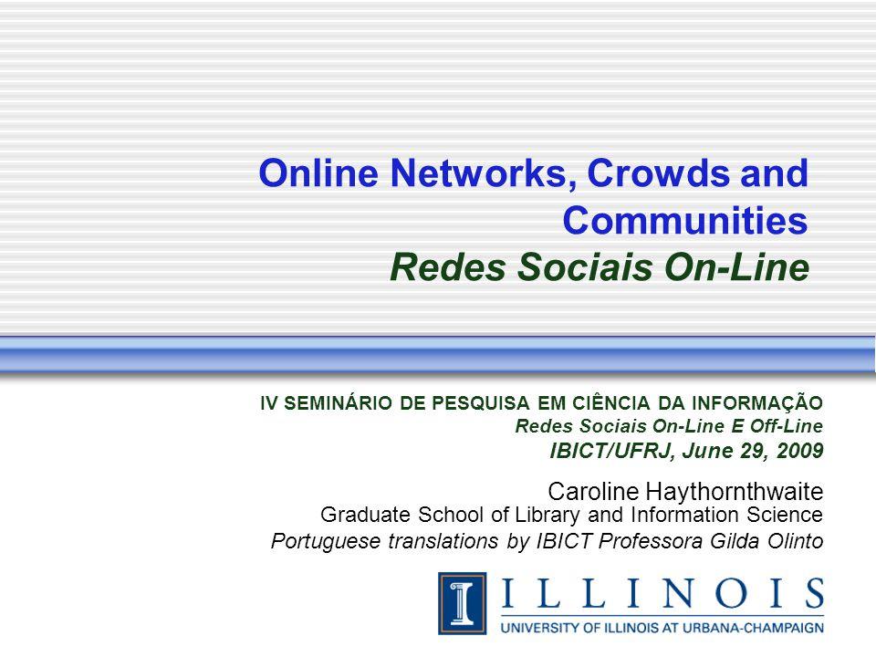 Online Networks, Crowds and Communities Redes Sociais On-Line IV SEMINÁRIO DE PESQUISA EM CIÊNCIA DA INFORMAÇÃO Redes Sociais On-Line E Off-Line IBICT
