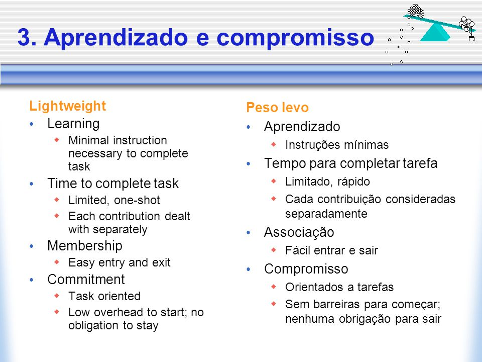 3. Aprendizado e compromisso Lightweight Learning  Minimal instruction necessary to complete task Time to complete task  Limited, one-shot  Each co